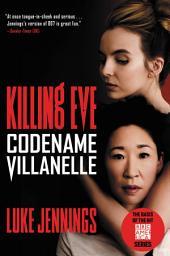 Codename Villanelle: The Basis of KILLING EVE, the Hit BBC America TV Series
