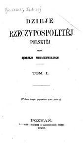 Dzieje Rzeczypospolitej Polskiej, przez Jędrzejn Moraczewskiego: Tomy 1-2