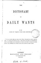 The dictionary of daily wants, by the editor of 'Enquire within upon everything'.