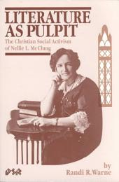 Literature as Pulpit: The Christian Social Activism of Nellie L. McClung