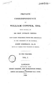 Private Correspondence of William Cowper, Esq: With Several of His Most Intimate Friends, Volume 1