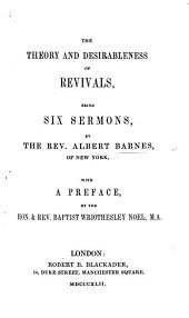 The Theory and Desirableness of Revivals, Being Six Sermons ... With a Preface by the Hon. & Rev. Baptist Wriothesley Noel