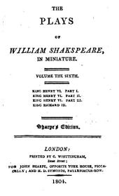 The Plays of William Shakspeare: King Henry VI, parts 1-3. King Richard III