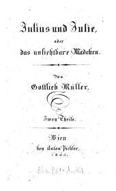 Julius und Julie, oder das unsichtbare Mädchen: Zwey Theile