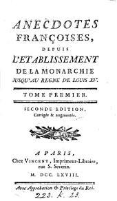 Anecdotes françoises: depuis l'établissement de la monarchie jusqu'au règne de Louis XV., Volume1