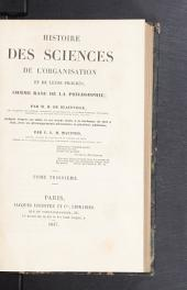 Histoire des sciences de l'organisation et de leurs progrès, comme base de la philosphie: Volume3
