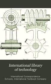 International Library of Technology: A Series of Textbooks for Persons Engaged in the Engineering Professions and Trades, Or for Those who Desire Information Concerning Them, Volume 6