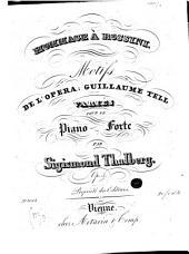 Hommage à Rossini: motifs de l'opéra Guillaume Tell ; variés pour le pianoforte ; op. 5