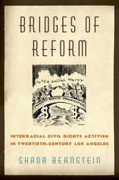 Bridges of Reform: Interracial Civil Rights Activism in Twentieth-Century Los Angeles