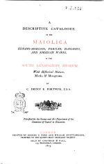 A Descripitive Catalogue of the Maiolica Hispano-moresco, Persian, Damascus and Rhodian Wares in the South Kensington Museum