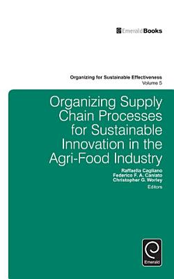 Organizing Supply Chain Processes for Sustainable Innovation in the Agri Food Industry