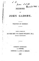 Memoir of John Gadsby  Written by himself  With a preface by the Rev  W  Carus Wilson PDF