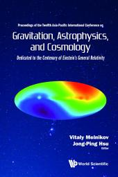 Gravitation, Astrophysics, and Cosmology: Proceedings of the Twelfth Asia-Pacific International Conference