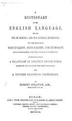 A Dictionary of the English Language. To which are added, a Vocabulary of Scripture Proper Names, and a concise Classical Dictionary