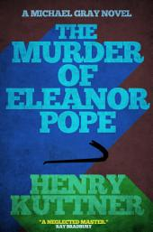 The Murder of Eleanor Pope: A Michael Gray Novel