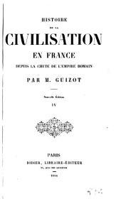 Histoire de la civilisation en France: depuis la chute de l'empire romain, Volume4