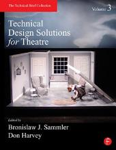 Technical Design Solutions for Theatre: Volume 3