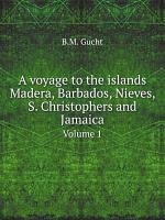 A voyage to the islands Madera  Barbados  Nieves  S  Christophers and Jamaica PDF