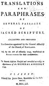Translations and Paraphrases of Several Passages of Sacred Scripture, collected and prepared by a Committee appointed by the General Assembly of the Church of Scotland