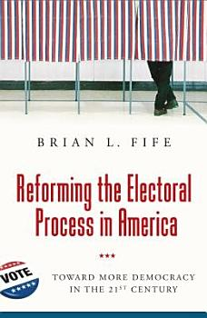 Reforming the Electoral Process in America  Toward More Democracy in the 21st Century PDF