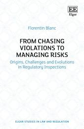 From Chasing Violations to Managing Risks: Origins, Challenges and Evolutions in Regulatory Inspections