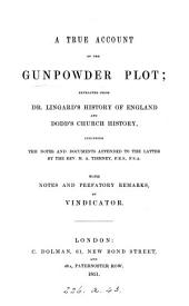 A true account of the Gunpowder-plot, extr. from dr. Lingard's History of England, and Dodd's Church history, with notes by Vindicator