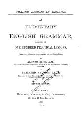 Graded Lessons in English. An Elementary English Grammar, Consisting of One Hundred Practical Lessons, Carefully Graded and Adapted to the Class-room: Book 1