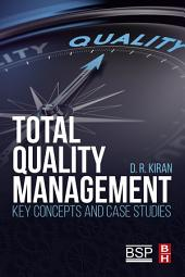 Total Quality Management: Key Concepts and Case Studies