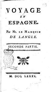 Voyage en Espagne. Par mr. le marquis de Langle. Premiere[-seconde] partie: Volume2