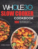 The Whole30 Slow Cooker Cookbook