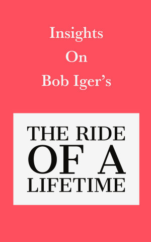 Insights on Bob Iger   s The Ride of a Lifetime