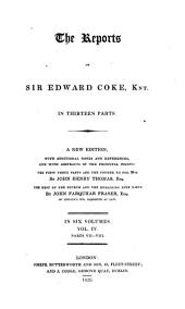 The Reports of Sir Edward Coke, Knt. [1572-1617]: In Thirteen Parts, Volume 4