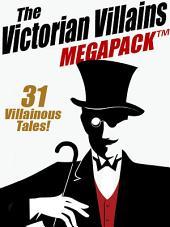 The Victorian Villains MEGAPACK TM: 31 Villainous Tales