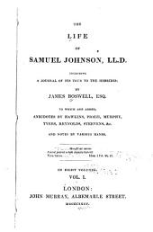 The Life of Samuel Johnson: Including a Journal of His Tour to the Hebrides, Volume 1