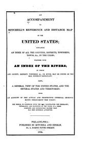 An Accompaniment to Mitchell's Reference and Distance Map of the United States: Containing an Index of All the Counties, Districts, Townships, Towns, &c., in the Union; Together with an Index of the Rivers ... Also, a General View of the United States, and the Several States and Territories