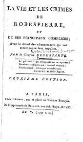 La vie et les crimes de Robespierre, et de ses principaux complices: avec le détail des circonstances qui ont accompagné leur supplice