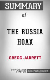 Summary of The Russia Hoax: The Illicit Scheme to Clear Hillary Clinton and Frame Donald Trump