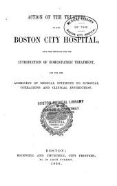 Action of the Trustees of the Boston City Hospital Upon the Petitions for the Introduction of Homoeopathic Treatment, and for the Admission of Medical Students to Surgical Operations and Clinical Instruction