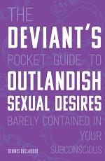 The Deviant s Pocket Guide to the Outlandish Sexual Desires Barely Contained in Your Subconscious PDF