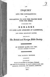 An inquiry into the consequences of neglecting to give the Prayer book with the Bible: interspersed with remarks on some late speeches at Cambridge, and other important matter relative to the British and foreign Bible society