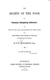 The rights of the poor, and Christian almsgiving vindicated, or, The state and character of the poor, and the conduct and duties of the rich, exhibited and illustrated