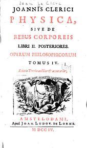 Joannis Clerici Opera philosophica in quatuor volumina digesta: Volume 4