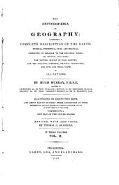 The Encyclopædia of Geography: Comprising a Complete Description of the Earth, Physical, Statistical, Civil, and Political; Exhibiting Its Relation to the Heavenly Bodies, Its Physical Structure, the Natural History of Each Country, and the Industry, Commerce, Political Institutions, and Civil and Social State of All Nations, Volume 2