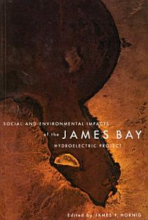 Social and Environmental Impacts of the James Bay Hydroelectric Project Book