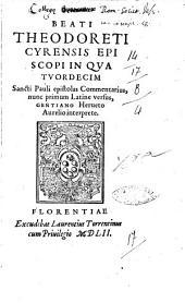 Beati Theodoreti Cyrensis episcopi In quatuordecim sancti Pauli epistolas commentarius, nunc primum Latine versus, Gentiano Herveto Aurelio interprete