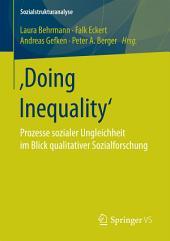 'Doing Inequality': Prozesse sozialer Ungleichheit im Blick qualitativer Sozialforschung