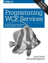 Programming WCF Services: Design and Build Maintainable Service-Oriented Systems, Edition 4