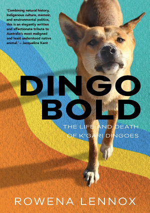 Dingo Bold  The Life and Death of K   gari Dingoes PDF