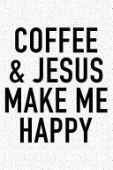 Coffee and Jesus Make Me Happy