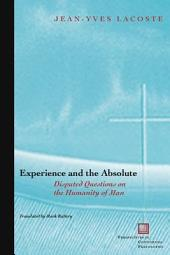 Experience and the Absolute: Disputed Questions on the Humanity of Man